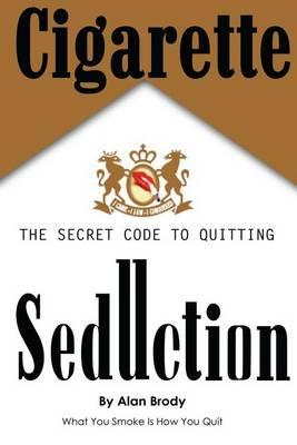 Cigarette Seduction: The Secret Code to Quitting by Alan Brody, Ellen  Schaeffer
