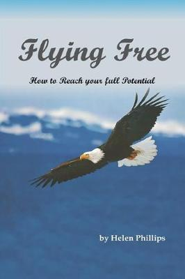 Flying Free. How to Reach Your Full Potential: How to Reach YourFullPotential