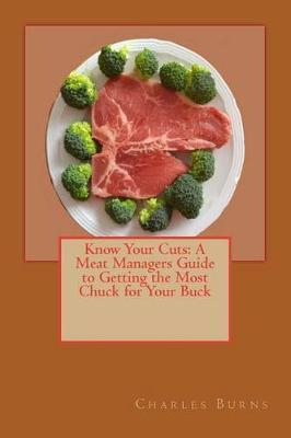Know Your Cuts: A Meat Managers Guide to Getting the Most Chuck forYourBuck