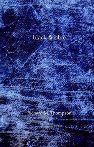 Black & Blue: The Second Poetry Collection from Richard M. Thompson