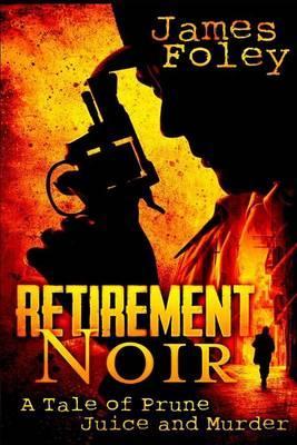 Retirement Noir: A Tale of Prune JuiceandMurder