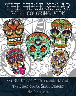 The Huge Sugar Skull Coloring Book 40 Dia De Los Muertos And Day Of