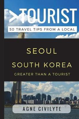 Greater Than a Tourist - Seoul South Korea: 50 Travel Tips from a Local by  Greater Than a Tourist, Agne Civilyte