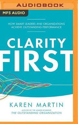 Clarity First: How Smart Leaders and Organizations AchieveOutstandingPerformance