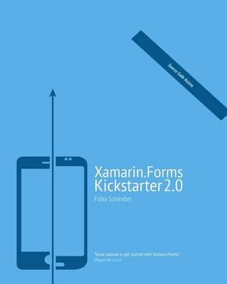 Xamarin Forms Kickstarter 2 0: Compilable Code Examples for Solving Typical  Cross-Platform Tasks by Falko Schindler
