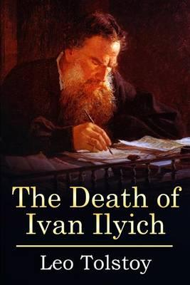 finding the meaning of life in the death of ivan ilyich by leo tolstoy Ivan begins to question everything he has believed about the meaning of life the death of ivan ilyich is a masterpiece of about leo tolstoy.