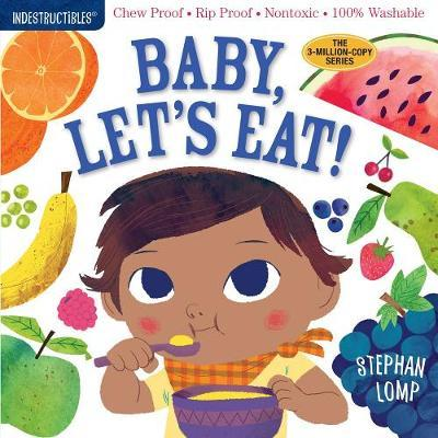 Indestructibles: Baby, Let's Eat!: Chew Proof * Rip Proof * Nontoxic * 100% Washable (Book for Babies, Newborn Books, SafetoChew)
