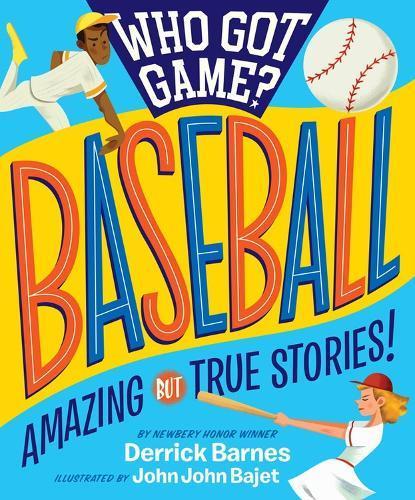 Who Got Game?: Baseball: Amazing ButTrueStories!