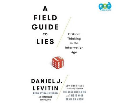 A Field Guide to Lies: Critical Thinking in theInformationAge