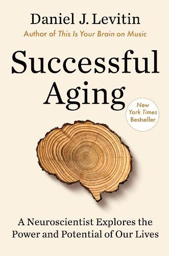 Successful Aging: A Neuroscientist Explores the Power and Potential ofOurLives