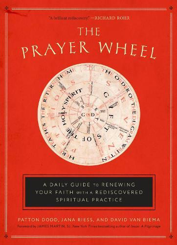 The Prayer Wheel: A Daily Guide to Renewing your Faith with a RediscoveredSpiritualPractice