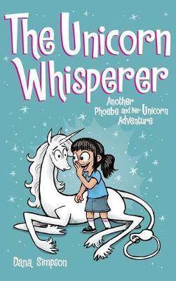 The Unicorn Whisperer: Another Phoebe and HerUnicornAdventure
