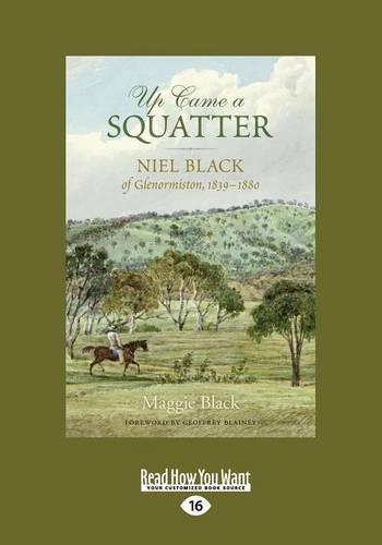 Up Came a Squatter: Niel Black ofGlenormiston,1839-1880