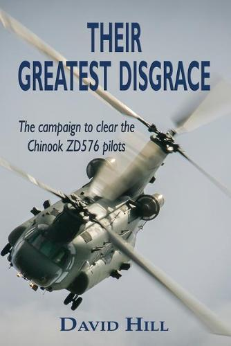 Their Greatest Disgrace - The campaign to clear the ChinookZD576Pilots