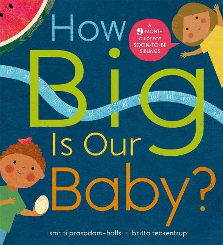 How Big is Our Baby?: A 9-month guide forsoon-to-besiblings