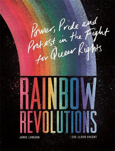 Rainbow Revolutions: Power, Pride and Protest in the Fight for Queer Rights