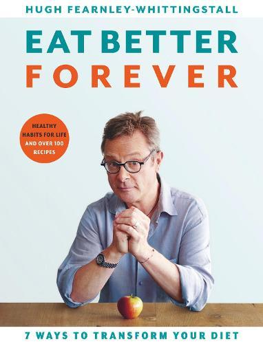 Eat Better Forever: 7 Ways to TransformYourDiet