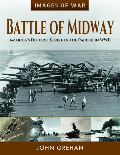 Battle of Midway: America's Decisive Strike in the Pacific in WWII by John  Grehan