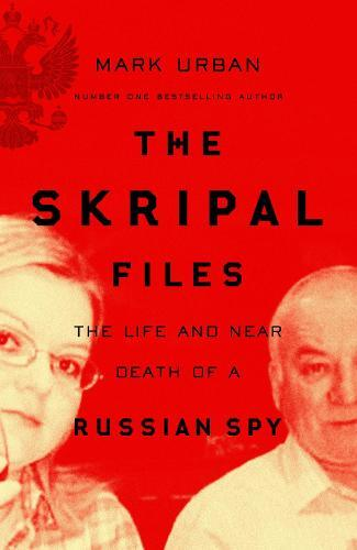 The Skripal Files: The only book you need to read on theSalisburyPoisonings