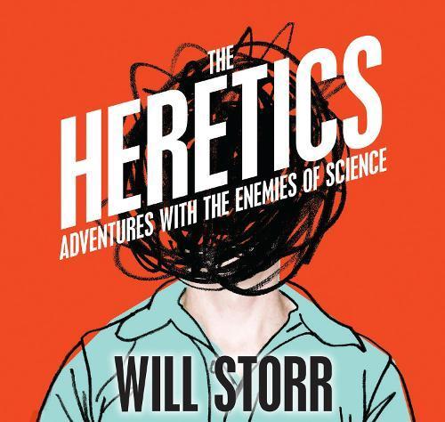 The Heretics: Adventures with the EnemiesofScience