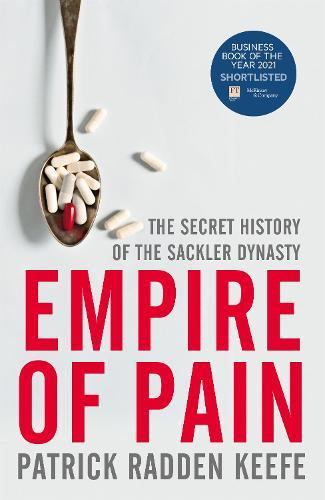 Empire of Pain: The Secret History of theSacklerDynasty