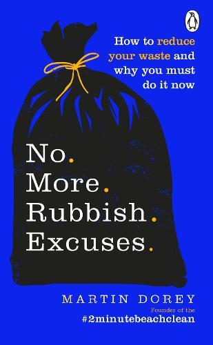 No More Rubbish Excuses: How to reduce your waste and why you must do it now