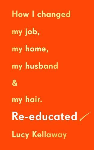 Re-educated: How I changed my job, my home, my husband and my hair