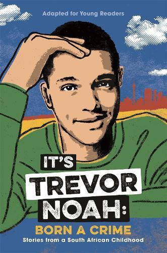 It's Trevor Noah: Born a Crime: (YA edition)