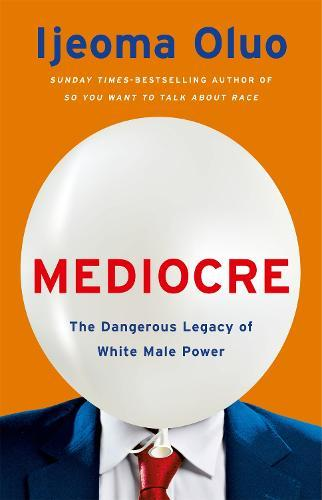 Mediocre: The Dangerous Legacy of White Male Power