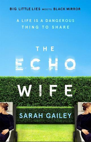 The Echo Wife: A dark, fast-paced unsettlingdomesticthriller