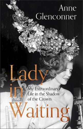 Lady in Waiting: My Extraordinary Life in the Shadow oftheCrown