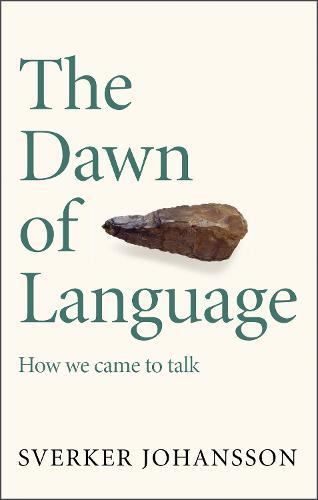 The Dawn of Language: The Story of How We CametoTalk