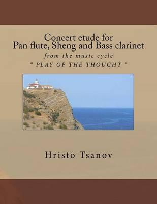 Concert Etude for Pan Flute, Sheng and Bass Clarinet: From the Music Cycle Play oftheThought