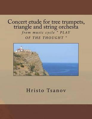 Concert Etude for Tree Trumpets, Triangle and String Orchesta: From Music Cycle Play oftheThought