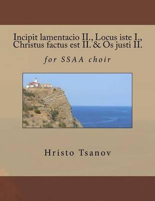 Incipit Lamentacio II., Locus Iste I., Christus Factus Est II. & OS Justi II.: ForSsaaChoir