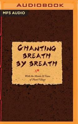 Chanting Breath by Breath: With Monks & Nuns ofPlumVillage