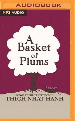 A Basket of Plums: Songs in the Tradition of ThichNhatHanh