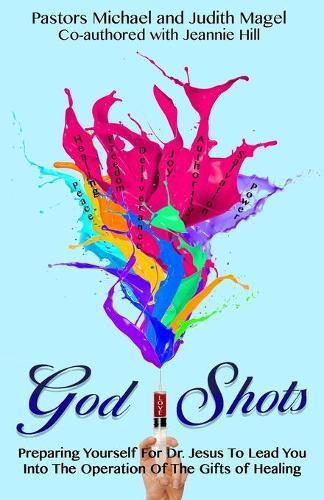 God Shots: Preparing Yourself For Dr. Jesus To Lead You Into The Operation Of The GiftsOfHealing