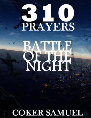 310 Battle of the Night by Coker Samuel, Dr D K Olukoya, Pastor E a Adeboye