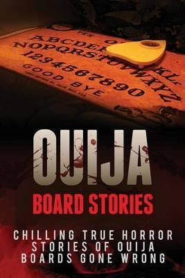 Ouija Board Stories: Chilling True Horror Stories of Ouija