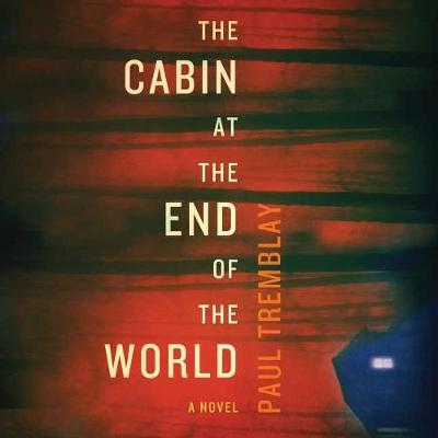The Cabin at the End of the World Lib/E