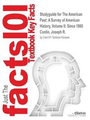 Studyguide for The American Past: A Survey of American History, Volume II: Since 1865 by Conlin, Joseph R.,ISBN9781111343408
