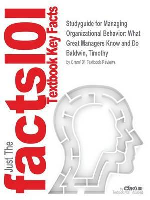 Studyguide for Managing Organizational Behavior: What Great Managers Know and Do by Baldwin, Timothy,ISBN9780077579821