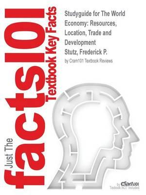Studyguide for the World Economy: Resources, Location, Trade and Development by Stutz, Frederick P.,ISBN9780321830395