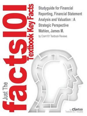 Studyguide for Financial Reporting, Financial Statement Analysis and Valuation: A Strategic Perspective by Wahlen, James M., ISBN 9781133303619