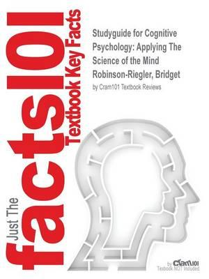 Studyguide for Cognitive Psychology: Applying the Science of the Mind by Robinson-Riegler, Bridget,ISBN9780205230877