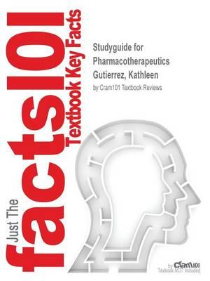 Studyguide for Pharmacotherapeutics by Gutierrez, Kathleen,ISBN9781416068884