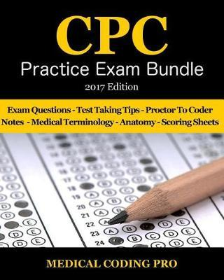 Medical Coding Cpc Practice Exam Bundle - 2017 Edition: 150 Cpc Practice  Exam Questions, Answers, Full Rationale, Medical Terminology, Common  Anatomy,