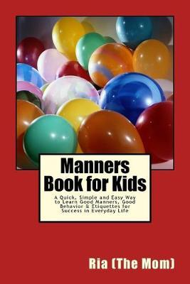 Manners Book for Kids: A Quick, Simple and Easy Way to Learn Good Manners, Good Behavior & Etiquettes for Success inEverydayLife