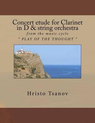 Concert Etude for Clarinet in D and String Orchestra: From the Music Cycle Play of the Thought